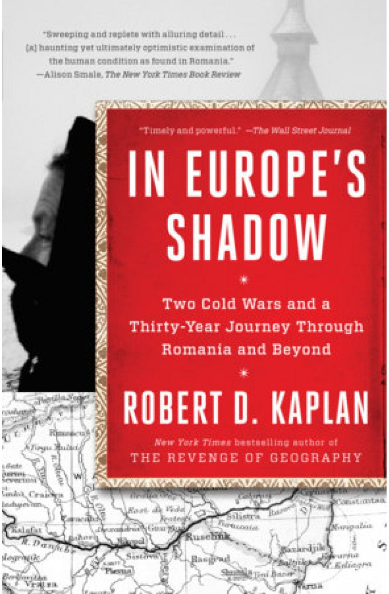 In Europe's Shadow: Two Cold Wars and a Thirty-Year Journey Through Romania and Beyond  (format mare)