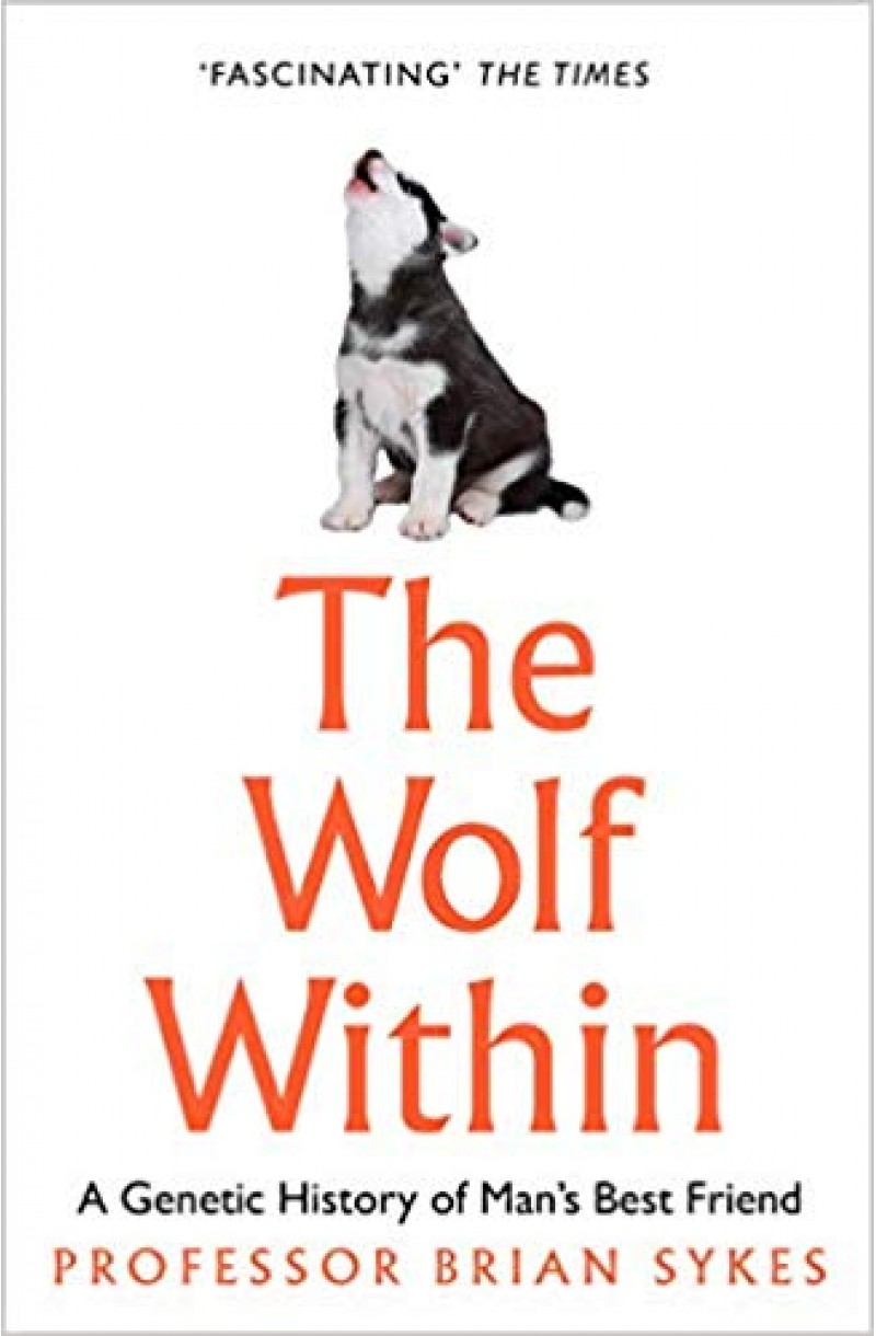Wolf Within: The Astonishing Evolution of the Wolf into Man's Best Friend