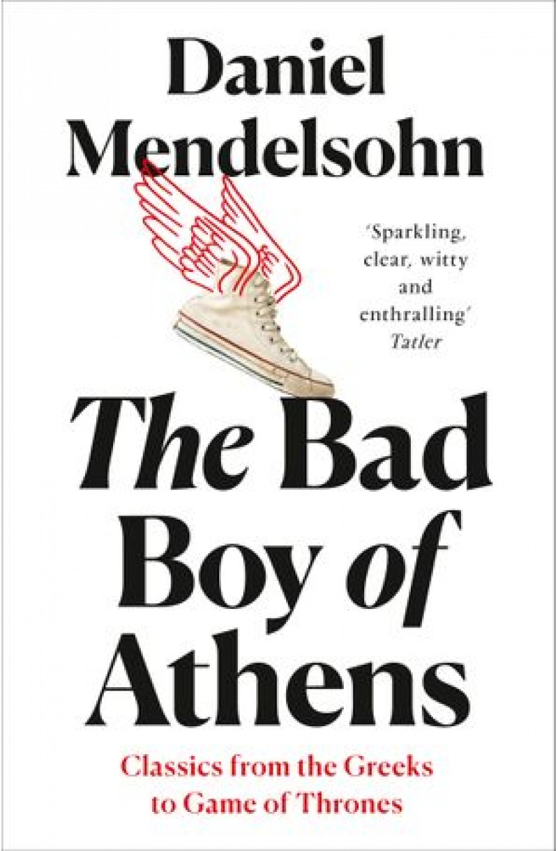 Bad Boy of Athens: Classics from the Greeks to Game of Thrones