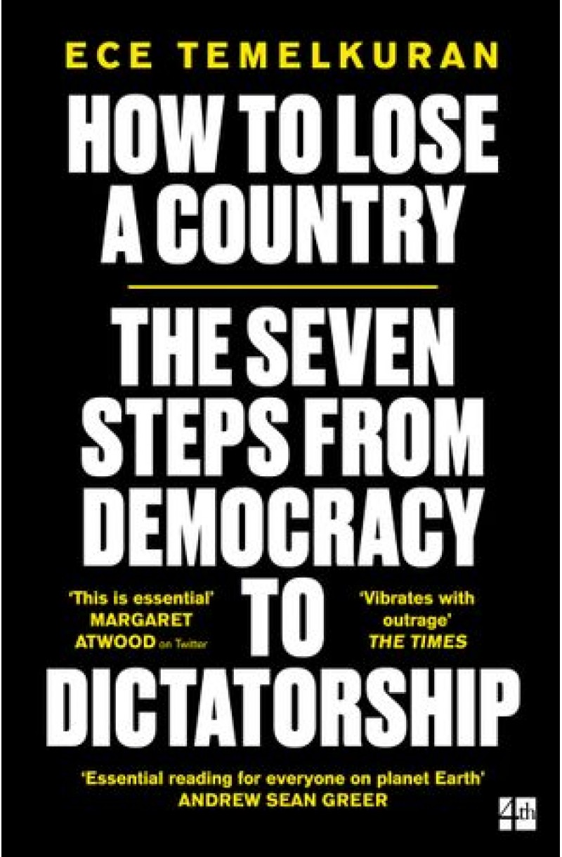 How to Lose Country: The 7 Steps from Democracy to Dictatorship