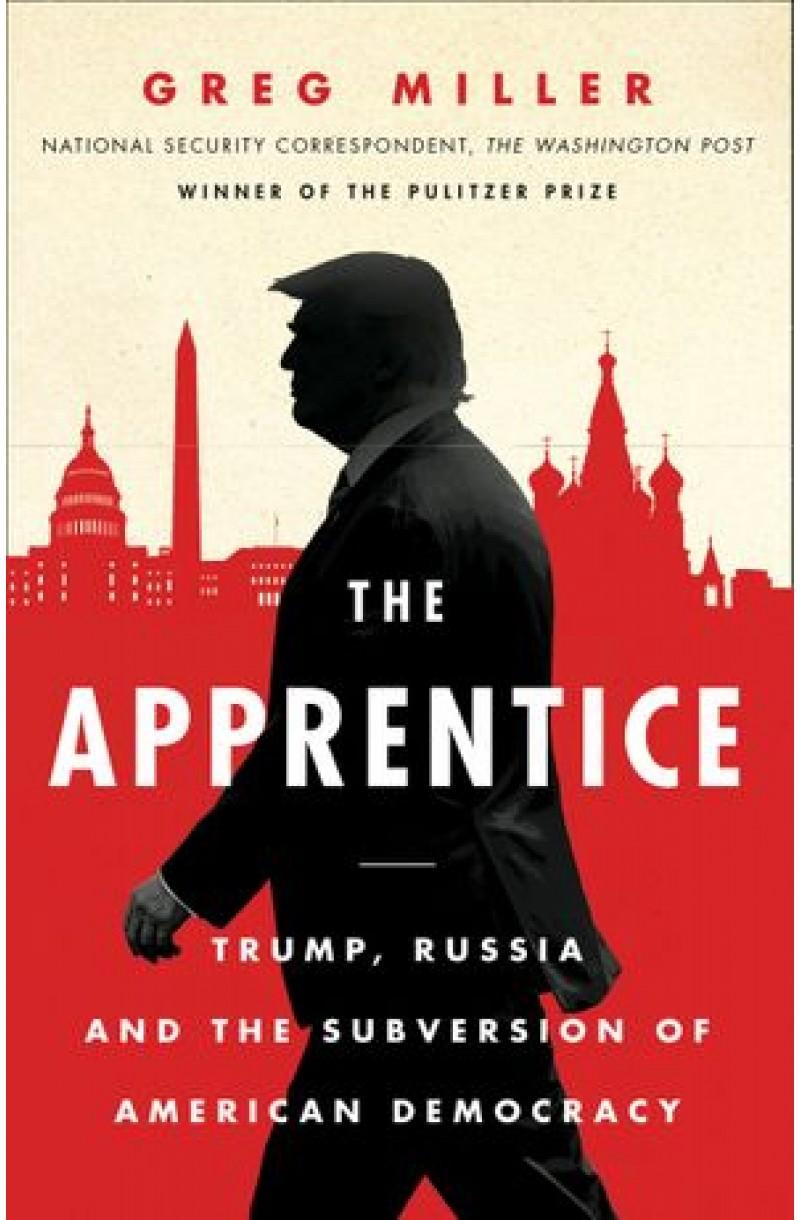 Apprentice: Trump Russia & The Subversion of the American Democracy