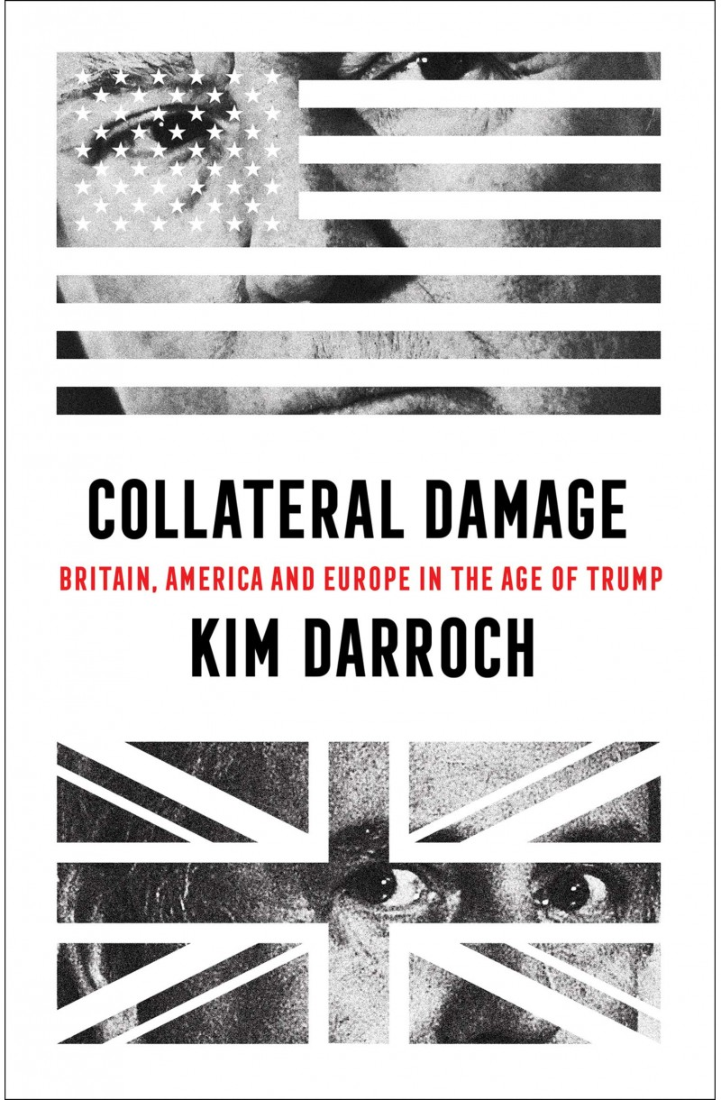 Collateral Damage: Britain America and Europe in the Age of Trump (format mare)