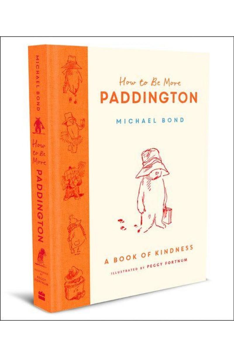 How to Be More Paddington: A Book of Kindness (editie cartonata)