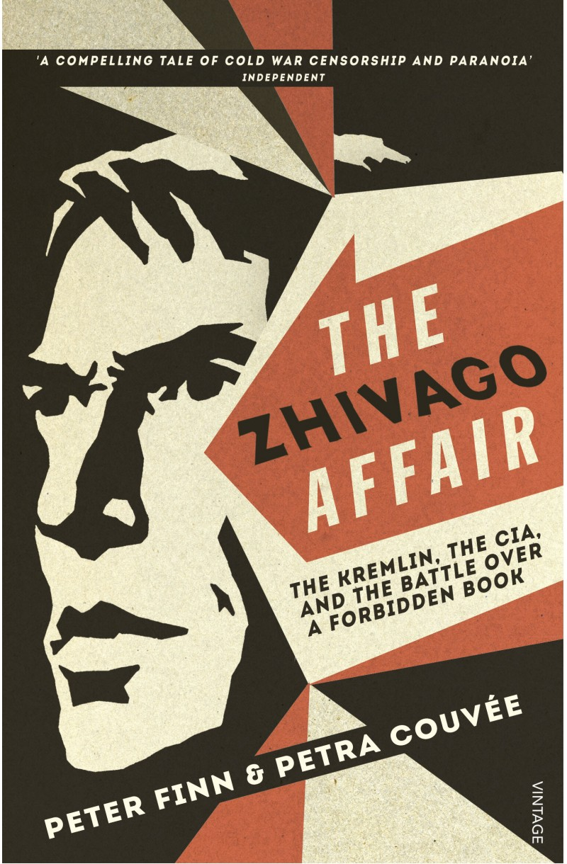Zhivago Affair: The Kremlin, the CIA, and the Battle Over a Forbidden Book