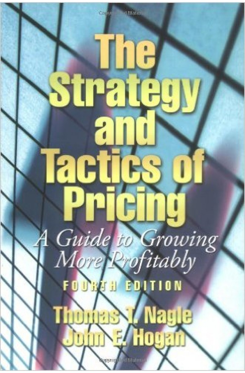 Strategy and Tactics of Pricing: A Guide to Growing More Profitably