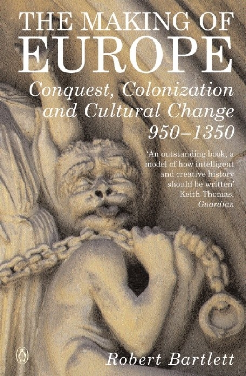 Making of Europe: Conquest, Colonization and Cultural Change 950 - 1350