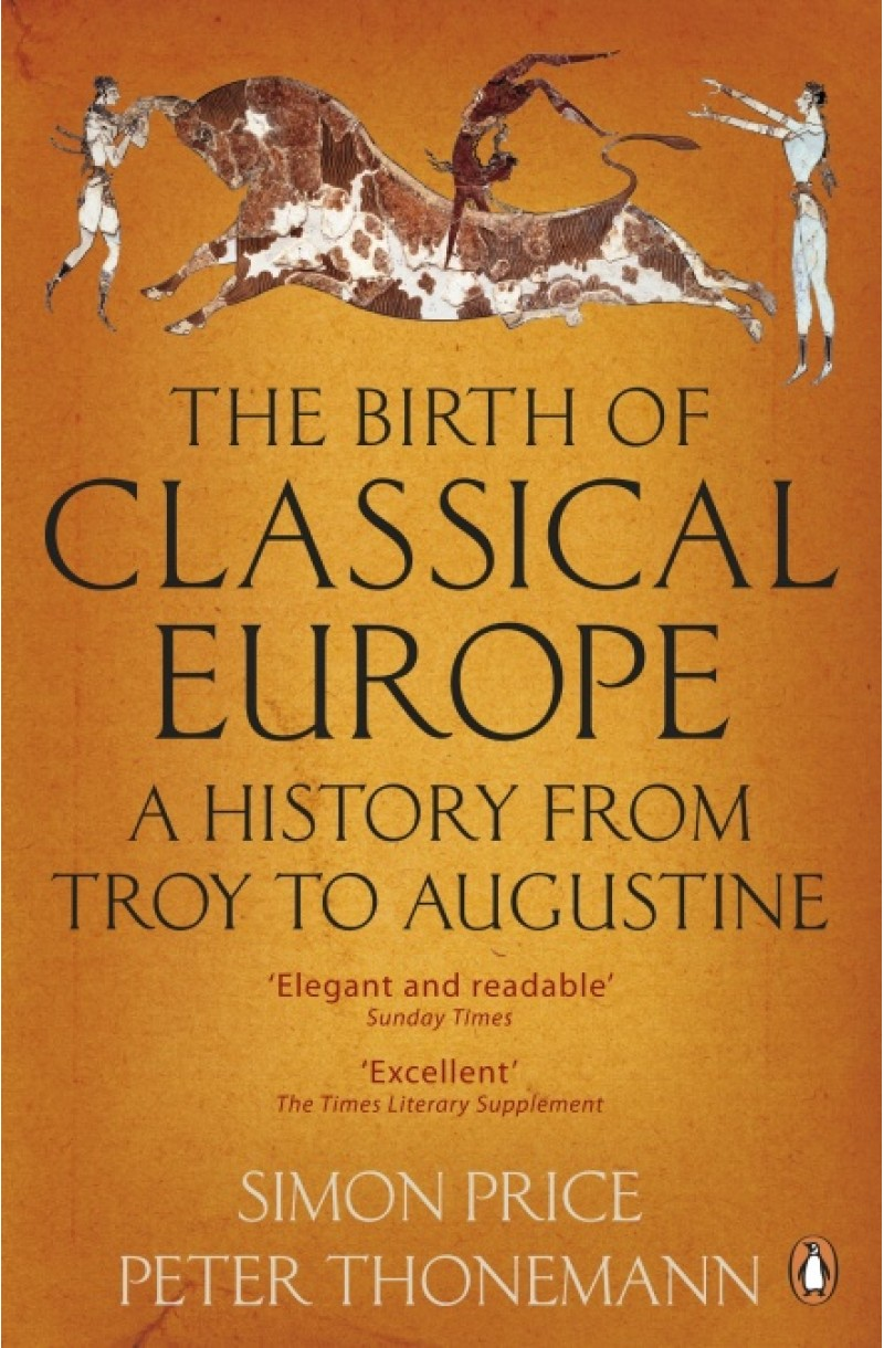 Birth of Classical Europe: A History from Troy to Augustine
