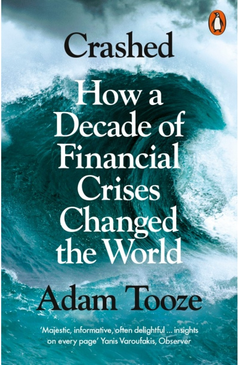 Crashed: How a Decade of Financial Crises Changed the World (Winner of the 2019 Lionel Gelber Prize)
