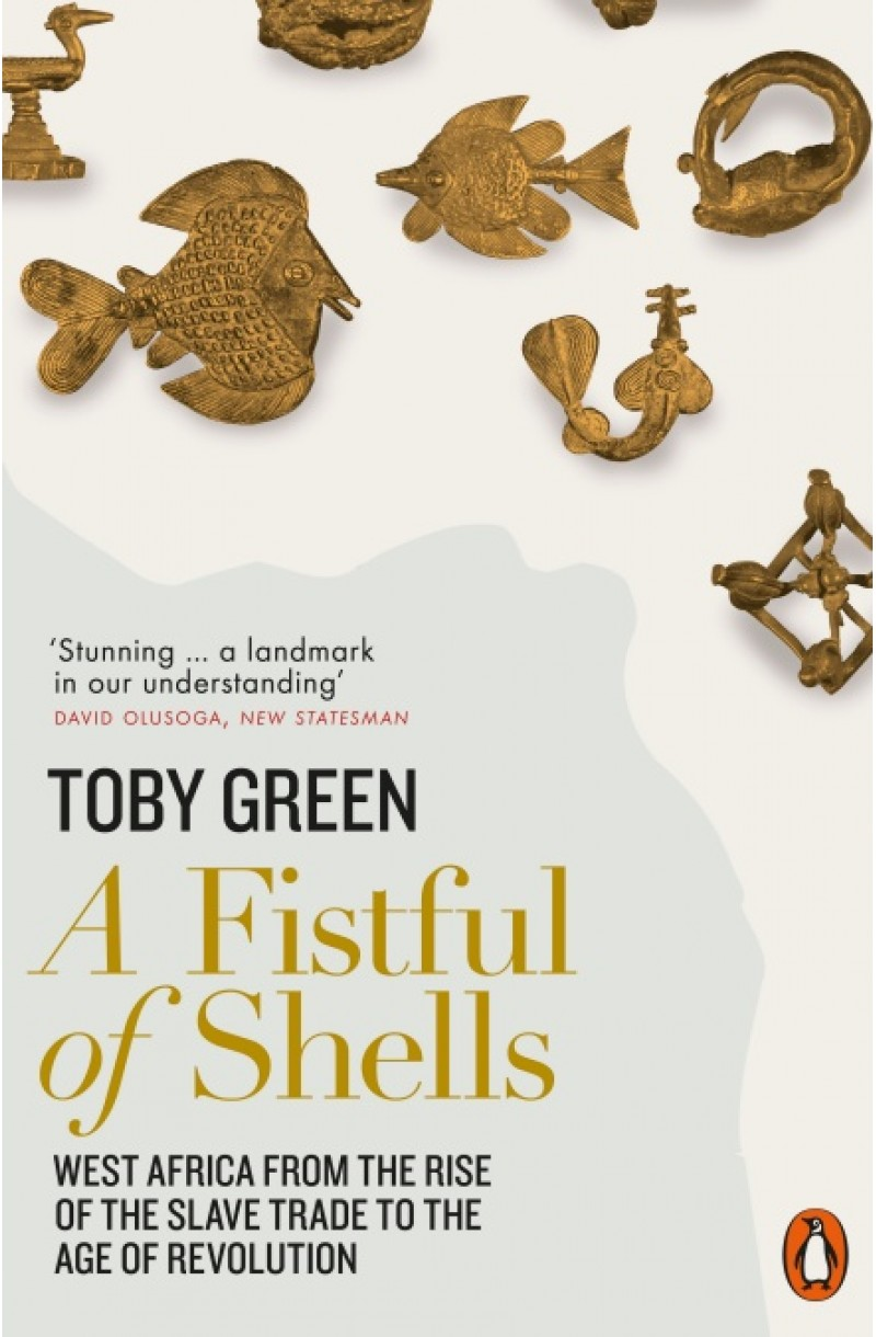 A Fistful of Shells: West Africa from the Rise of the Slave Trade to the Age of Revolution (Winner of the Nayef Al-Rodhan Prize for Global Cultural Understanding 2019)