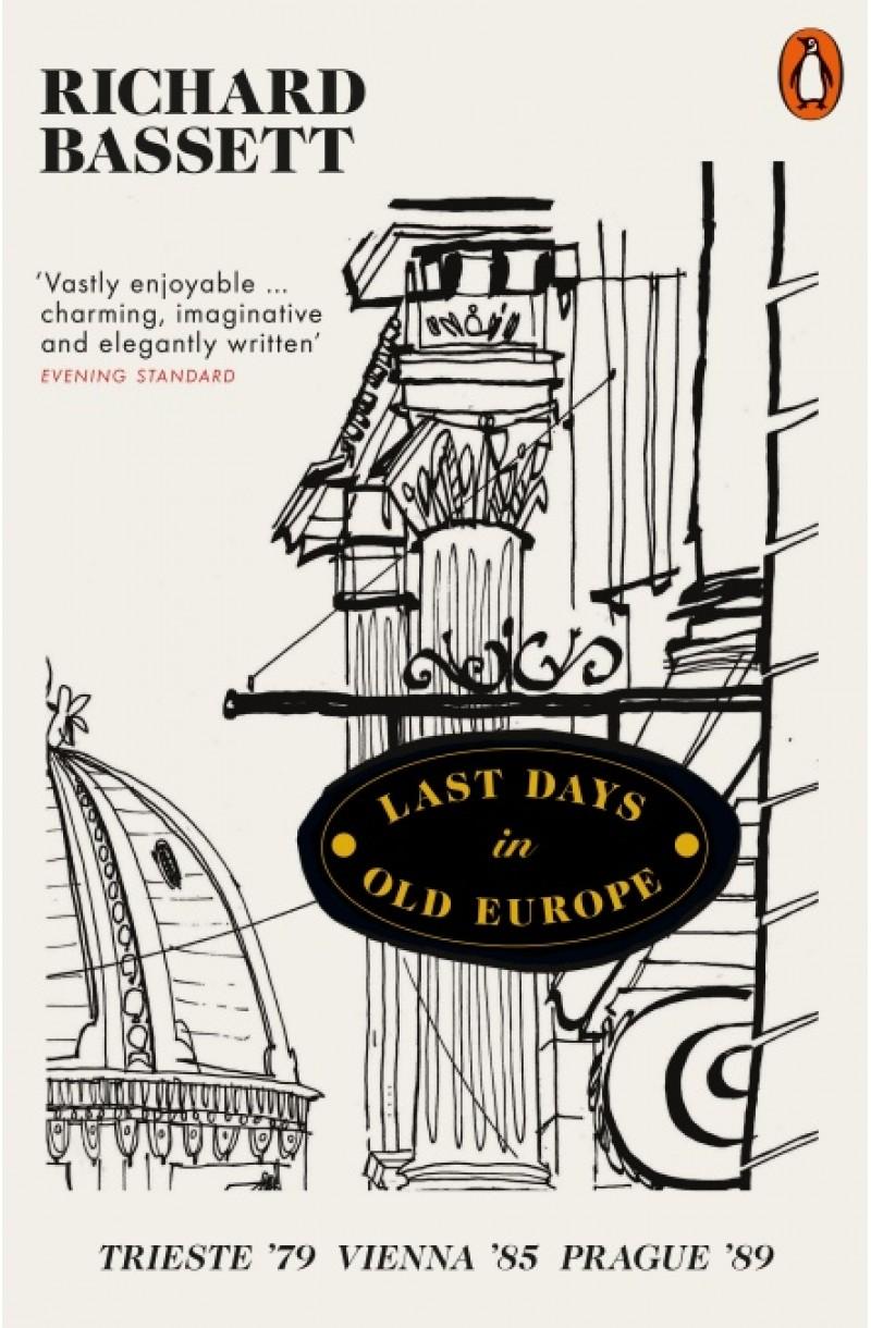 Last Days in Old Europe: Trieste '79, Vienna '85, Prague '89
