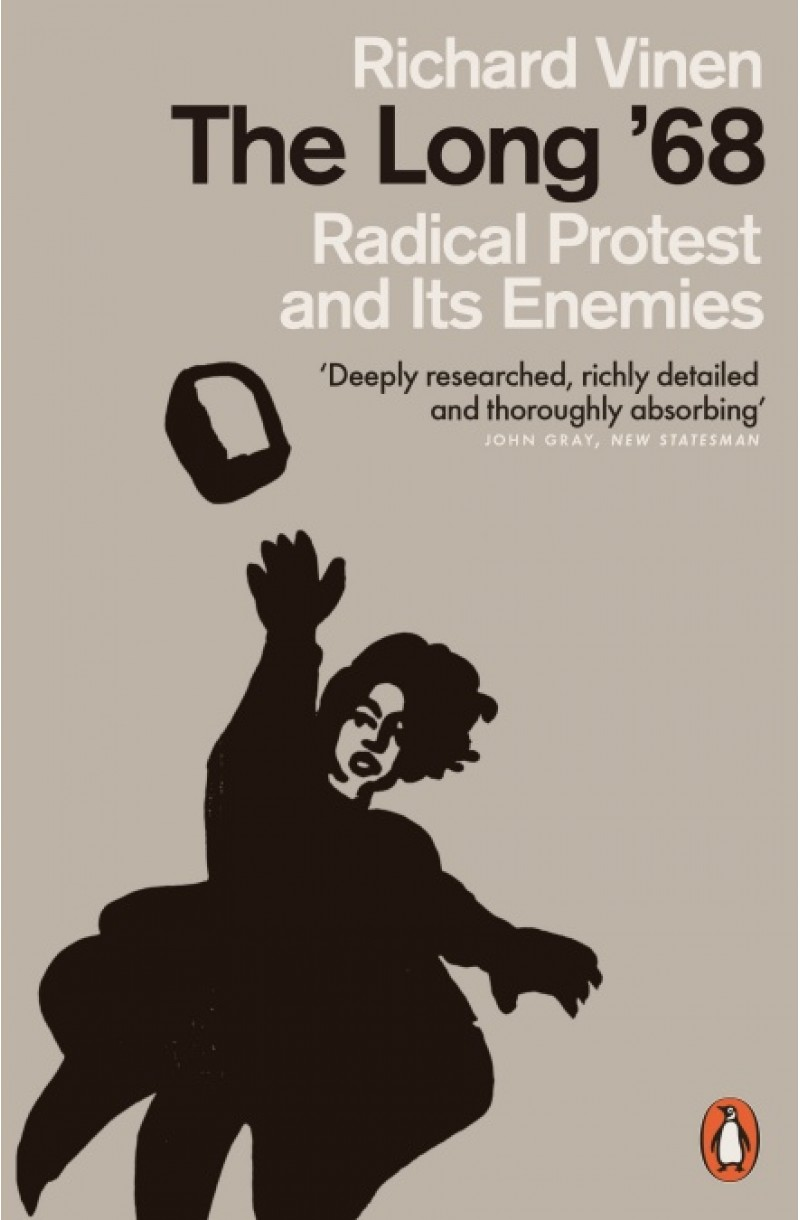 Long '68: Radical Protest and Its Enemies