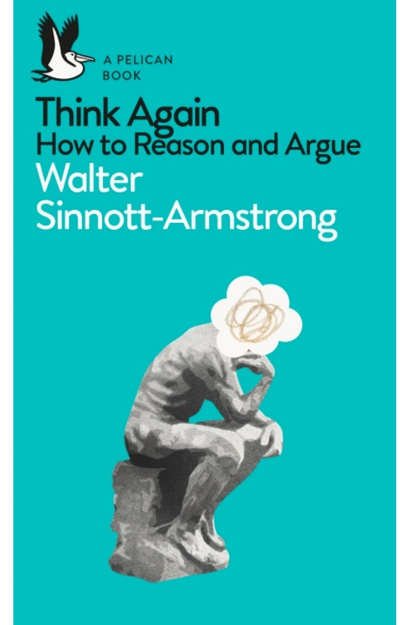 Think Again: How to Reason and Argue:A Pelikan Book