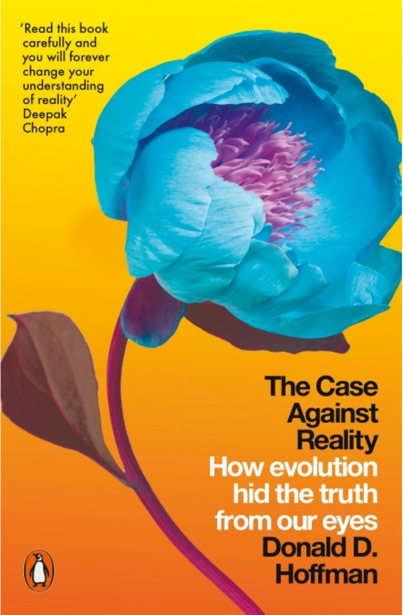 Case Against Reality: How Evolution Hid the Truth from Our Eyes (SHORTLISTED FOR THE PHYSICS WORLD BOOK OF THE YEAR 2019)