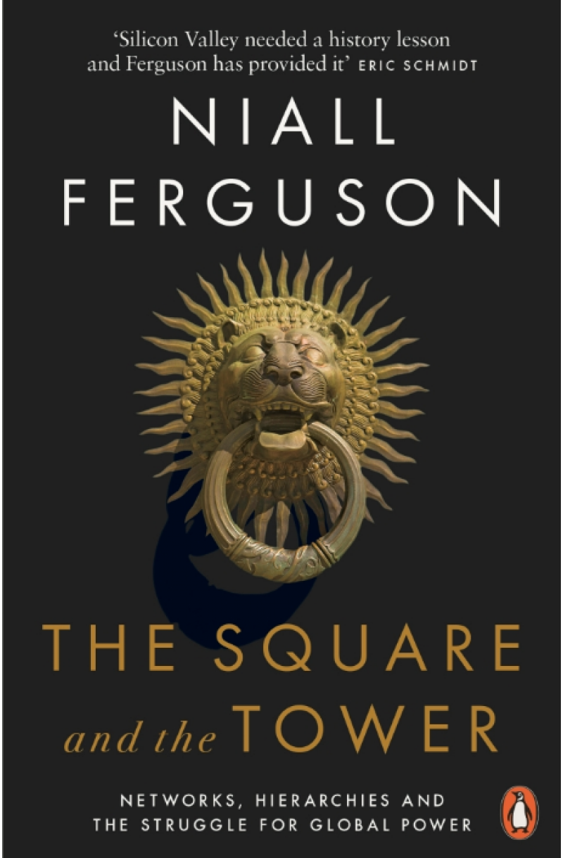 Square and the Tower: Networks, Hierarchies and the Struggle for Global Power