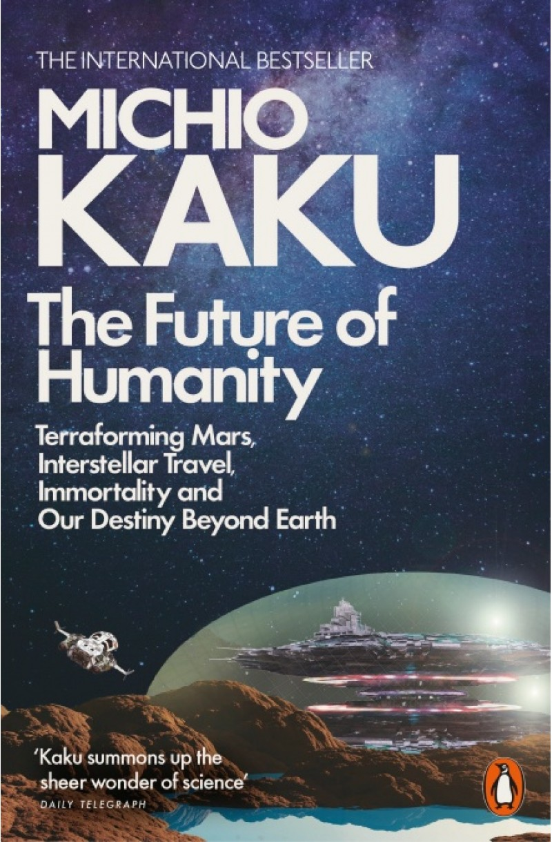 Future of Humanity: Terraforming Mars, Interstellar Travel, Immortality, and Our Destiny Beyond