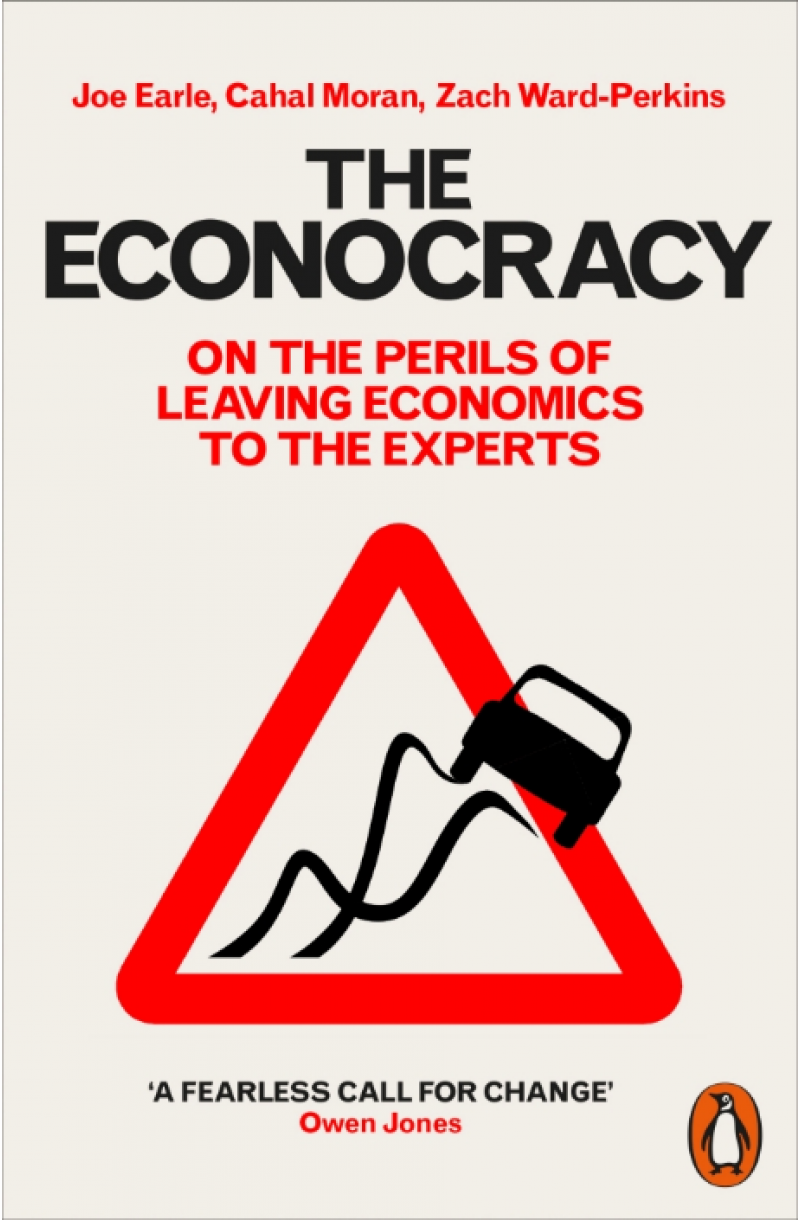 Econocracy: On the Perils of Leaving Economics to the Experts