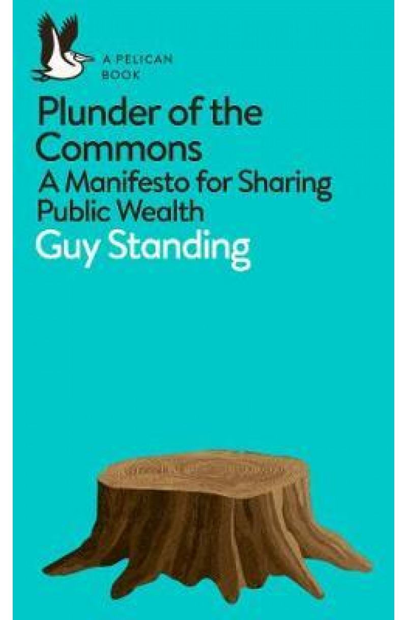 Plunder of the Commons: A Manifesto for Sharing Public Wealth