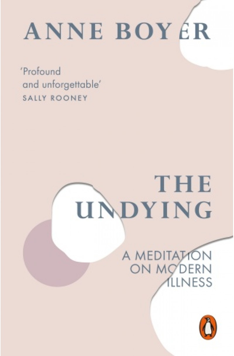 Undying: A Meditation on Modern Illness (WINNER OF THE PULITZER PRIZE FOR NONFICTION 2020)