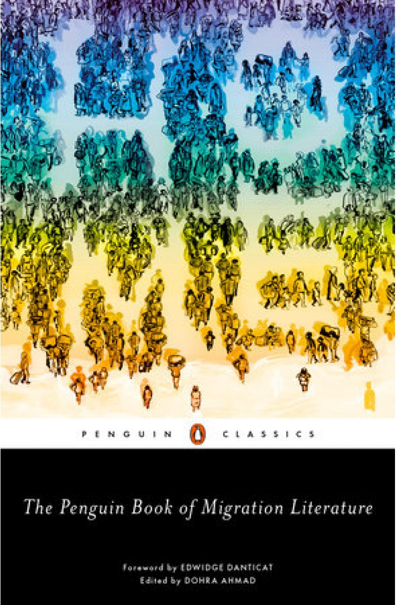 Penguin Book of Migration Literature: Departures, Arrivals, Generations, Returns