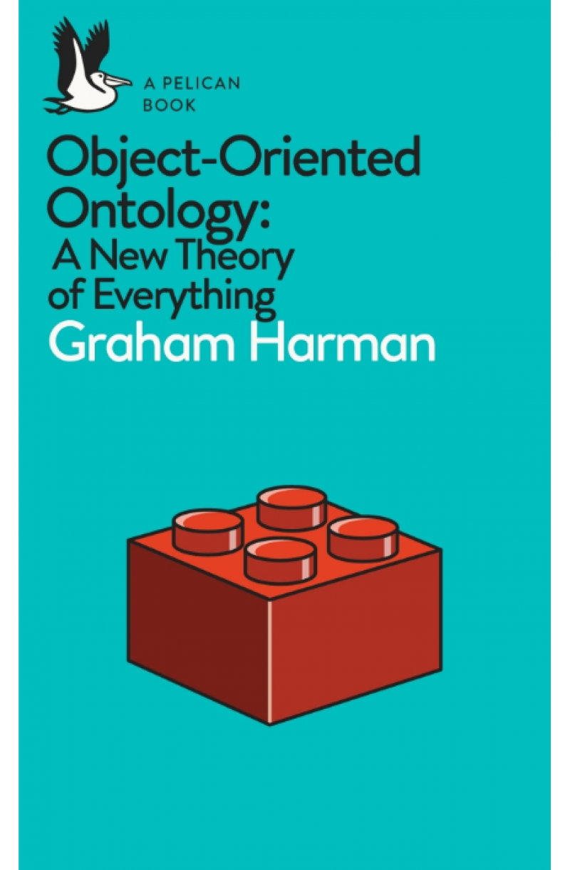 Object-Oriented Ontology: A New Theory of Everything (editie de buzunar)