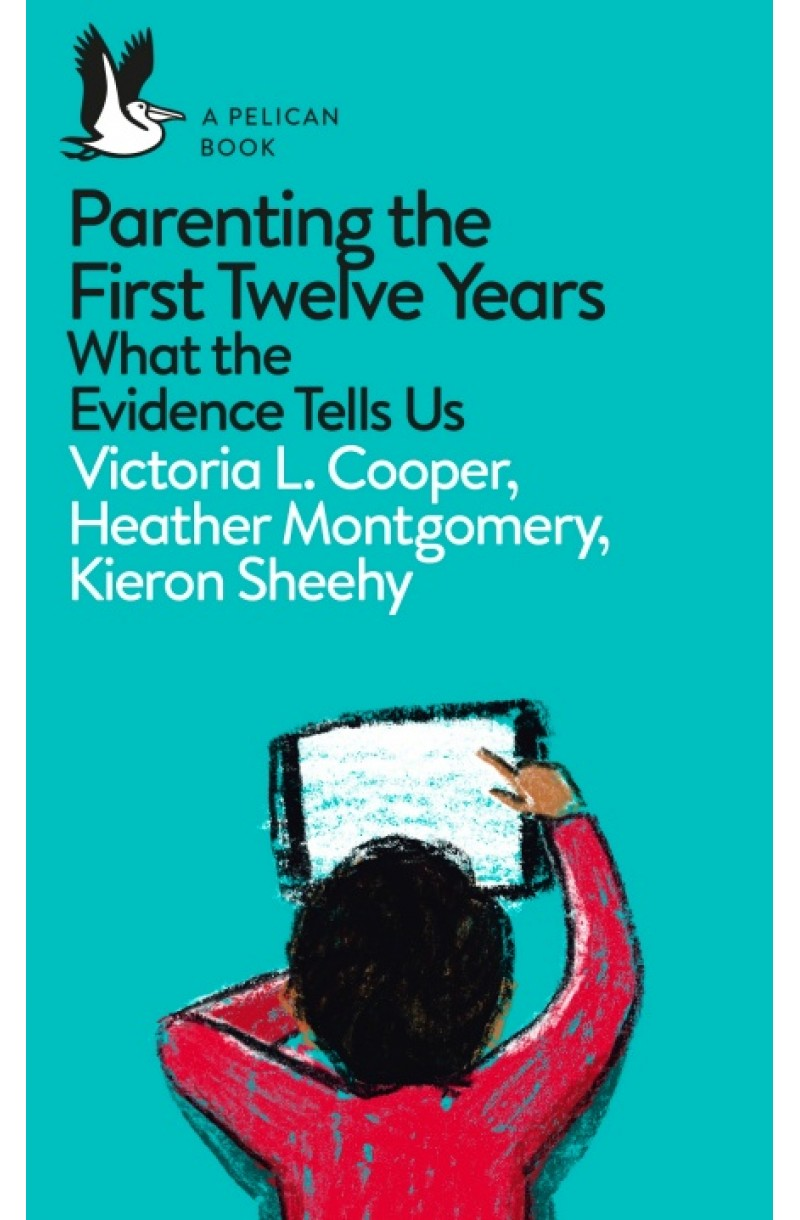 Parenting the First Twelve Years: What the Evidence Tells Us (Pelican Books)