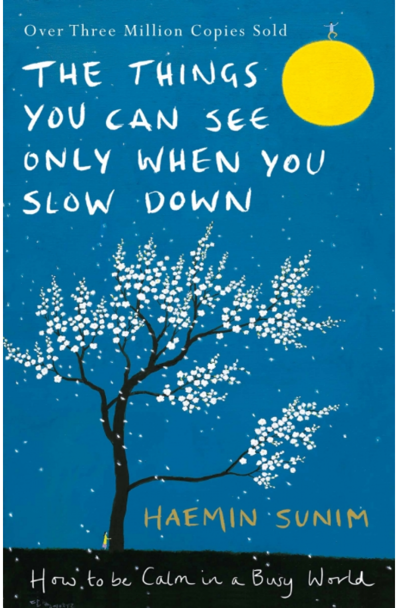 Things You Can See Only When You Slow Down: How to be Calm in a Busy World