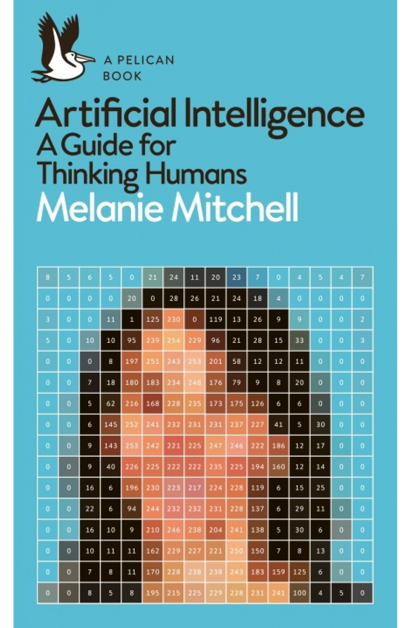 Artificial Intelligence: A Guide for Thinking Humans (Pelican Books)