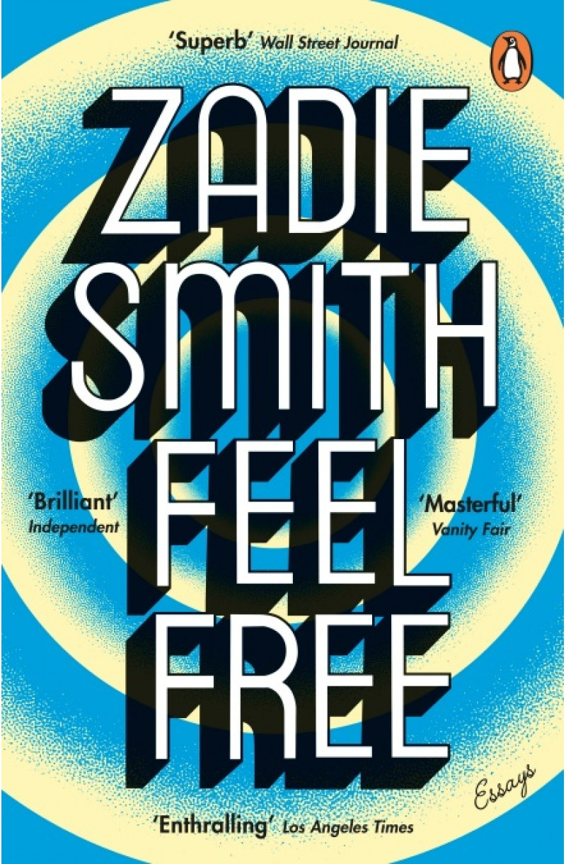 Feel Free: Essays (WINNER OF THE NATIONAL BOOK CRITICS CIRCLE AWARD FOR CRITICISM 2019)