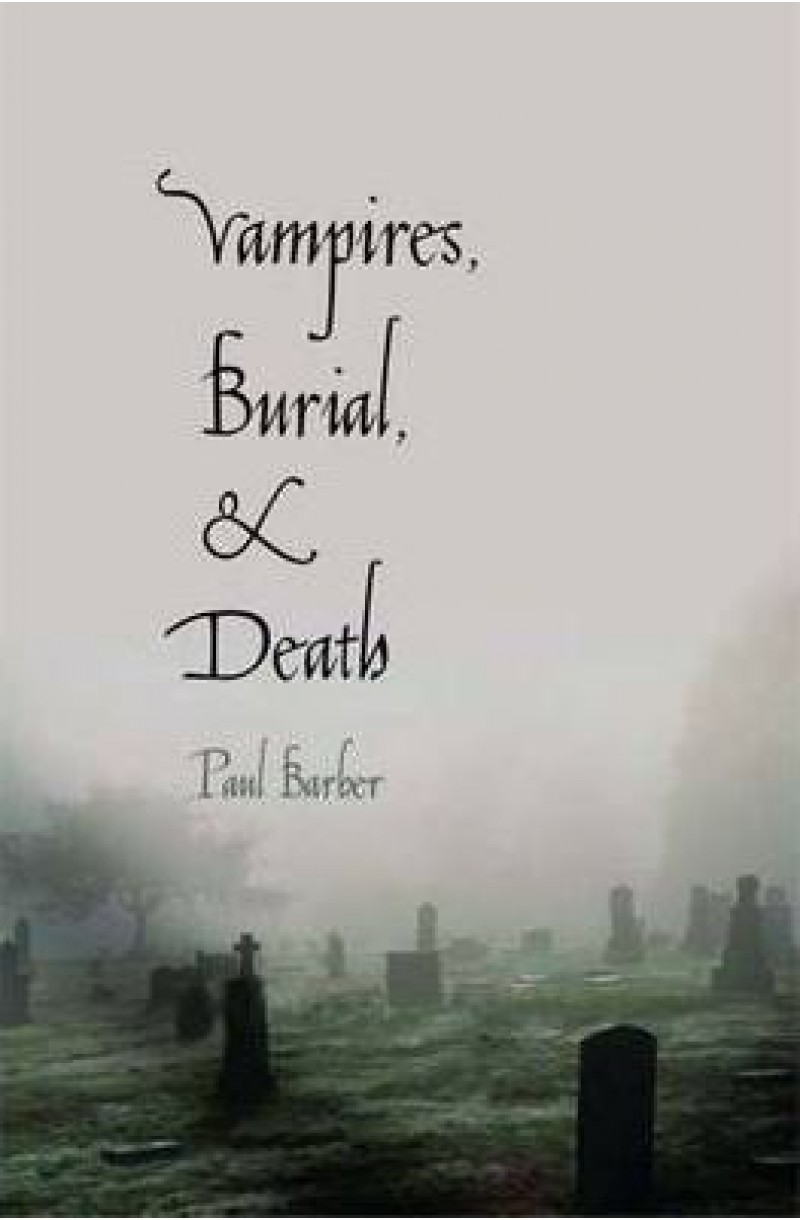 Vampires, Burial and Death: Folklore and Reality