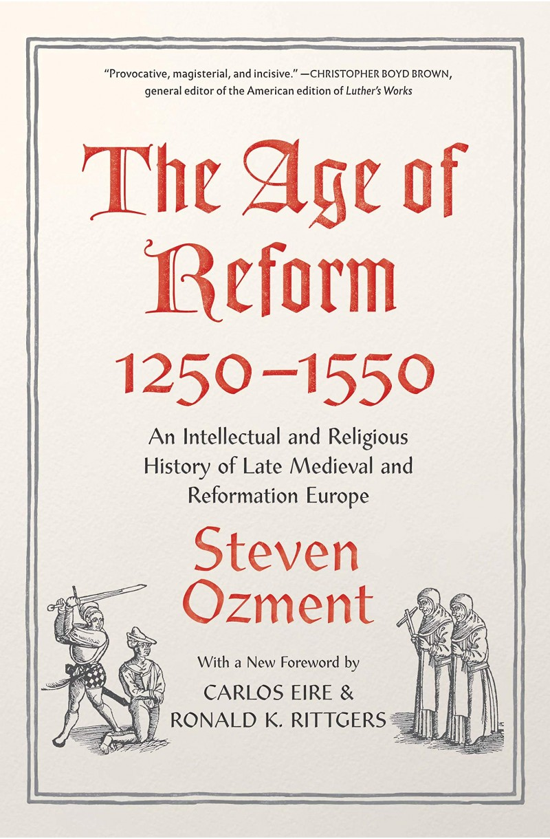 Age of Reform 1250-1550: An Intellectual and Religious History of Late Medieval and Reformation Europe
