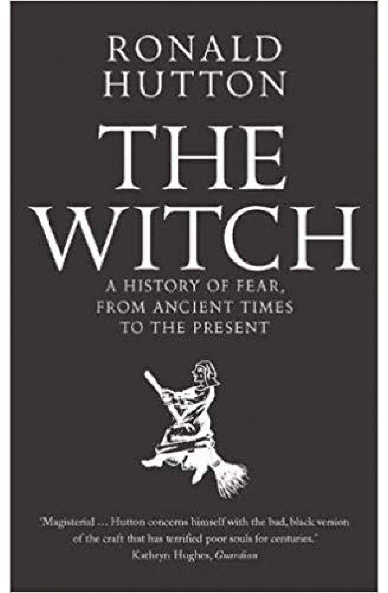 Witch: A History of Fear, from Ancient Times to the Present