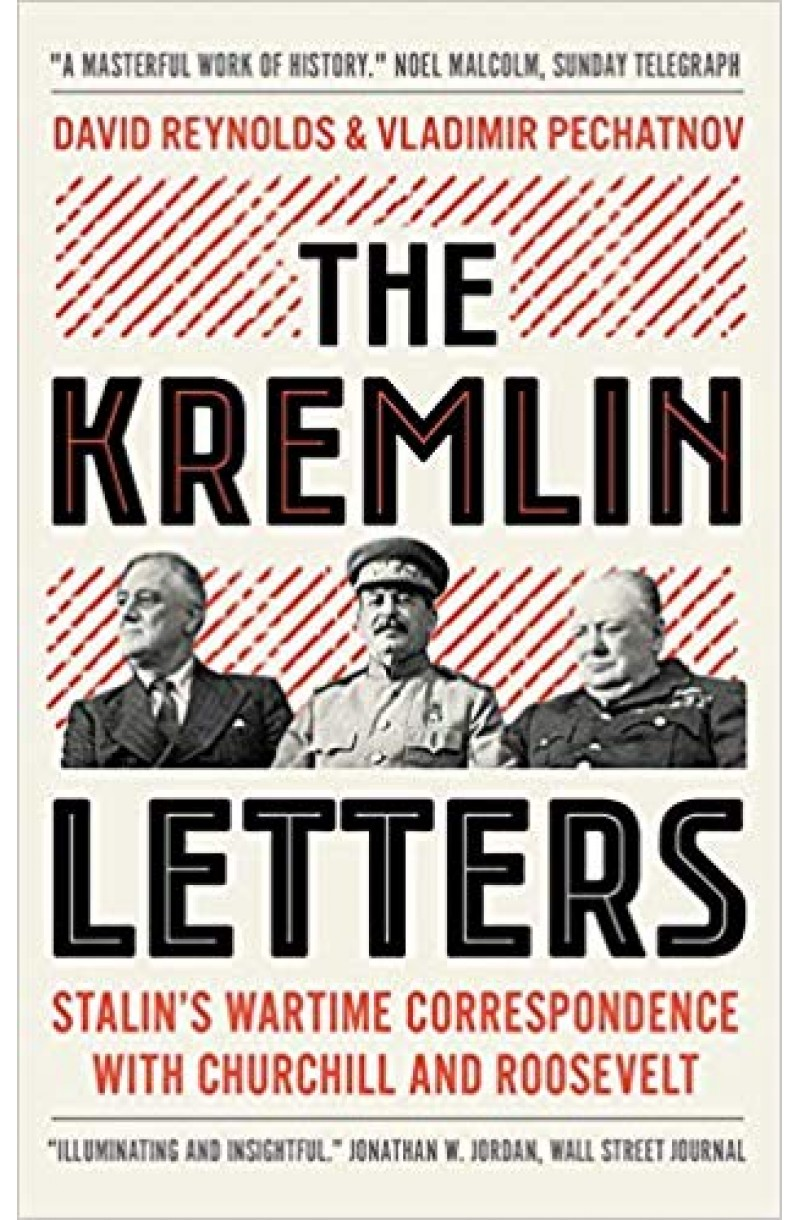 Kremlin Letters: Stalin's Wartime Correspondence with Churchill and Roosevelt
