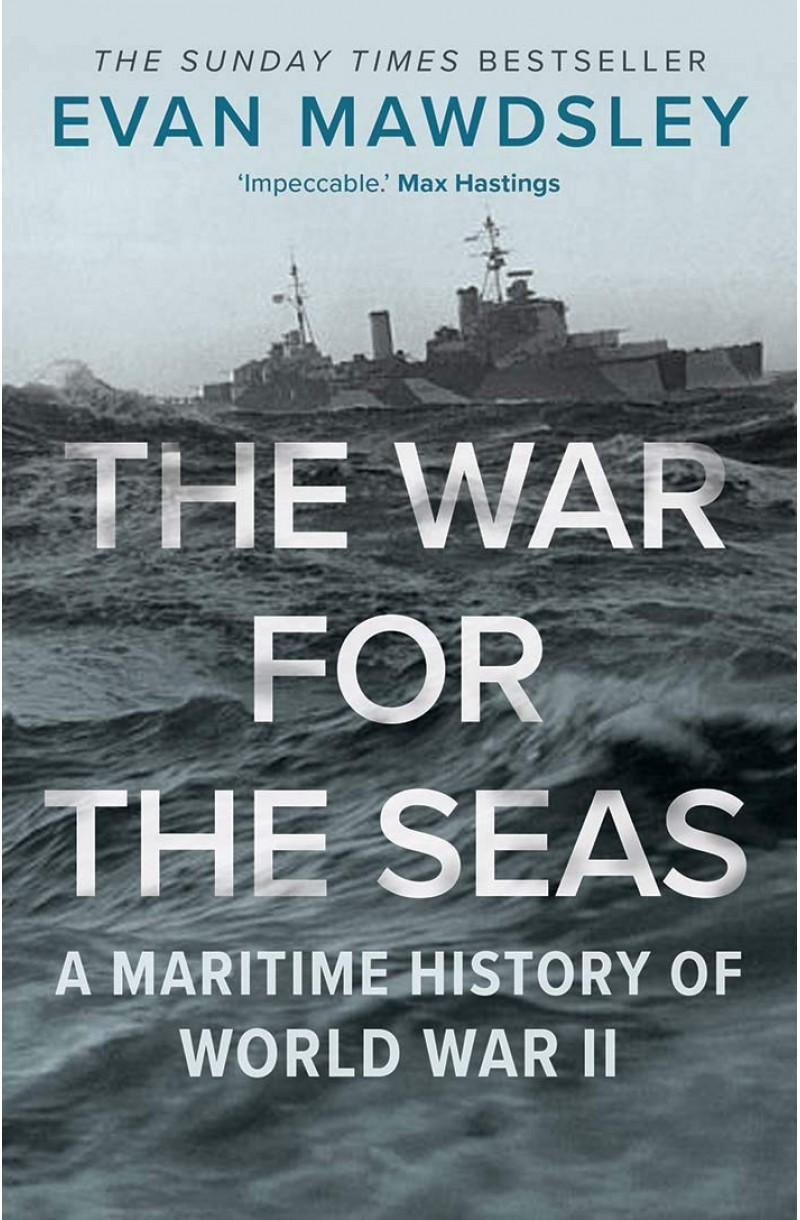 War for the Seas: A Maritime History of World War II