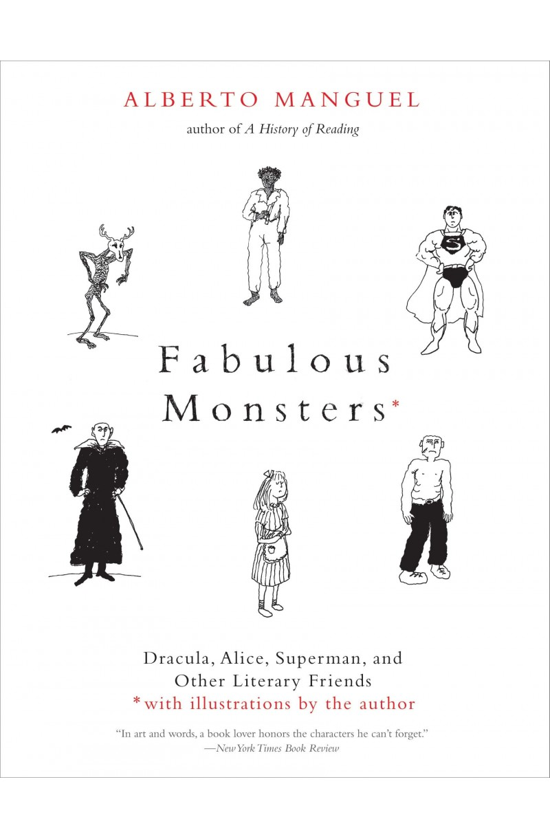 Fabulous Monsters: Dracula Alice Superman and Other Literary Friends