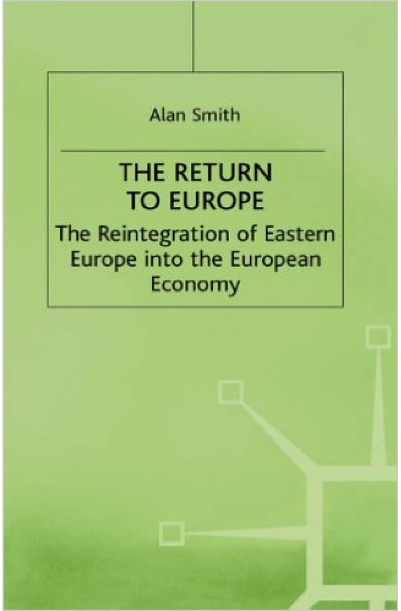 Return to Europe: The Reintegration of Eastern Europe into the European Economy