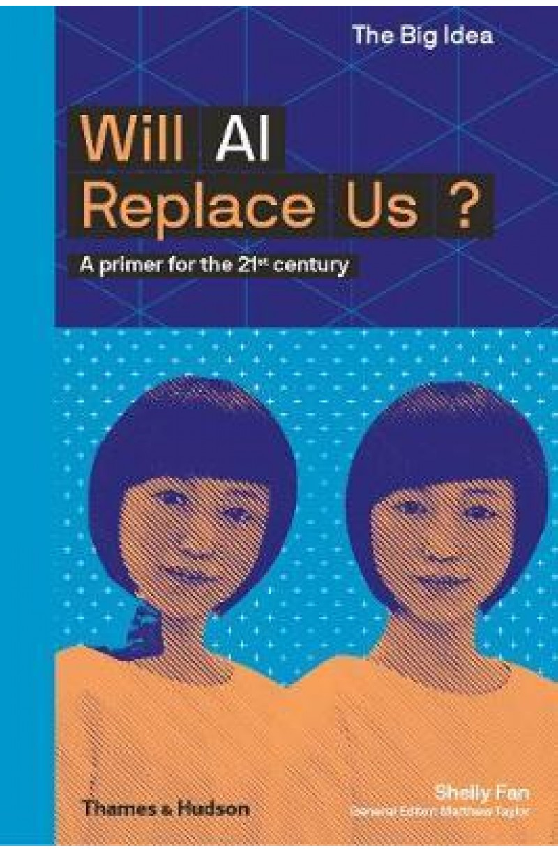 Will AI Replace Us?: A primer for the 21st century