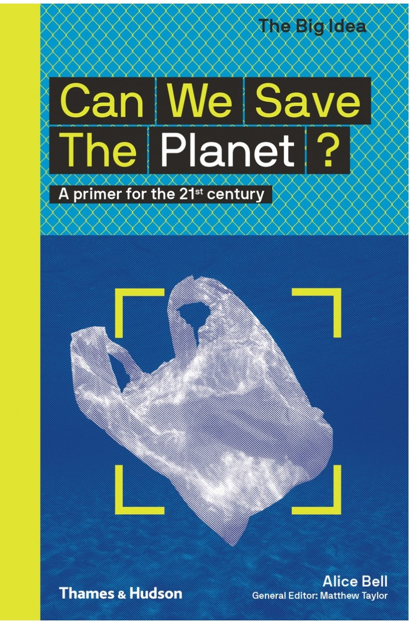 Can We SaveThe Planet?: A primer for the 21st century