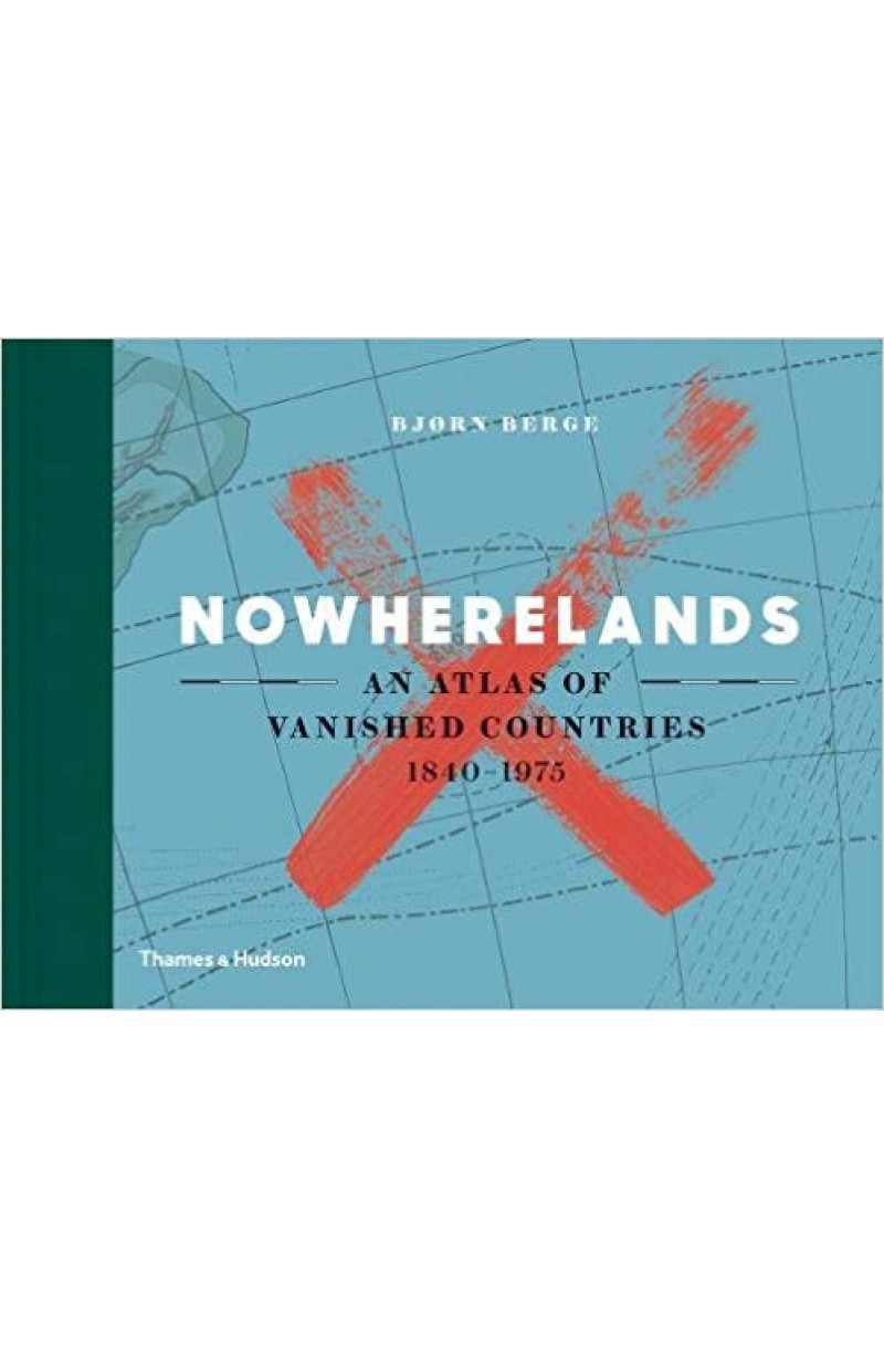 Nowherelands: An Atlas of Vanished Countries