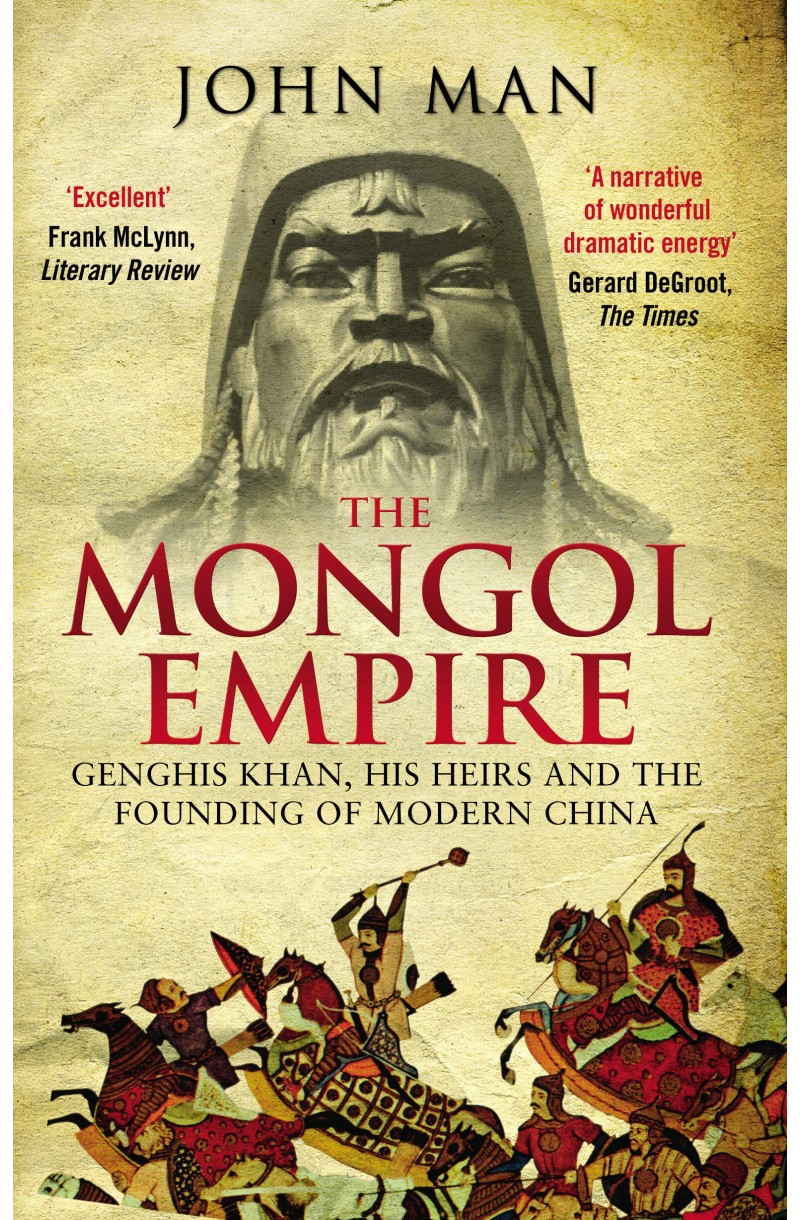 Mongol Empire: Genghis Khan, His Heirs and the Founding of Modern China