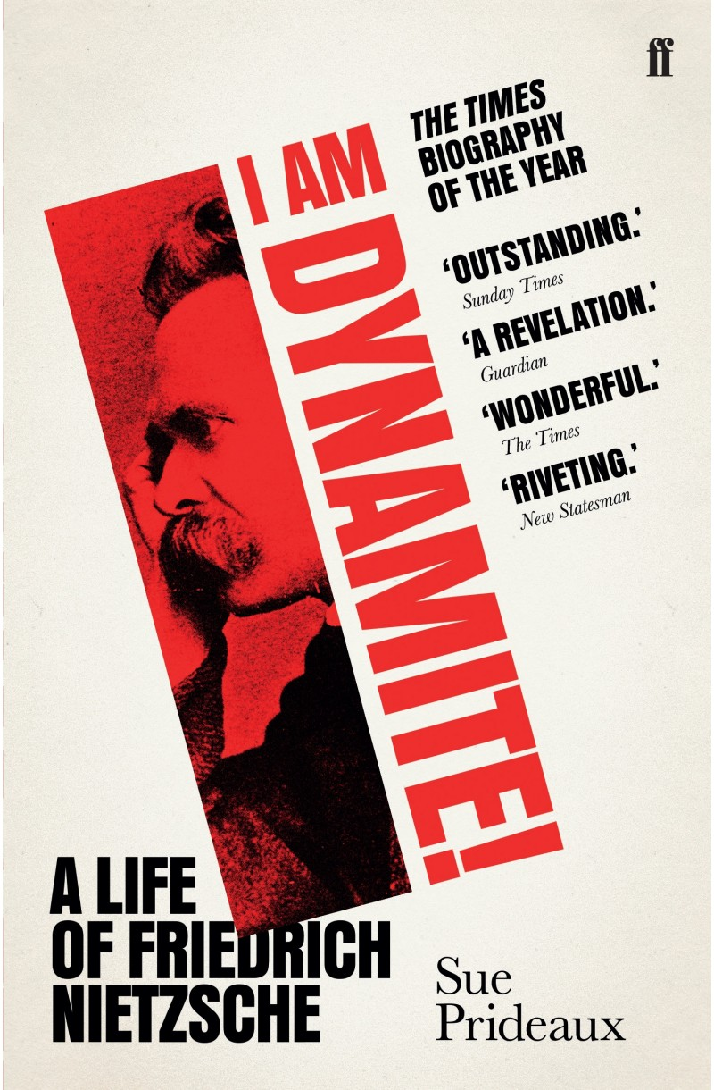 I Am Dynamite! A Life of Friedrich Nietzsche (Winner of the Hawthornden Prize 2019)