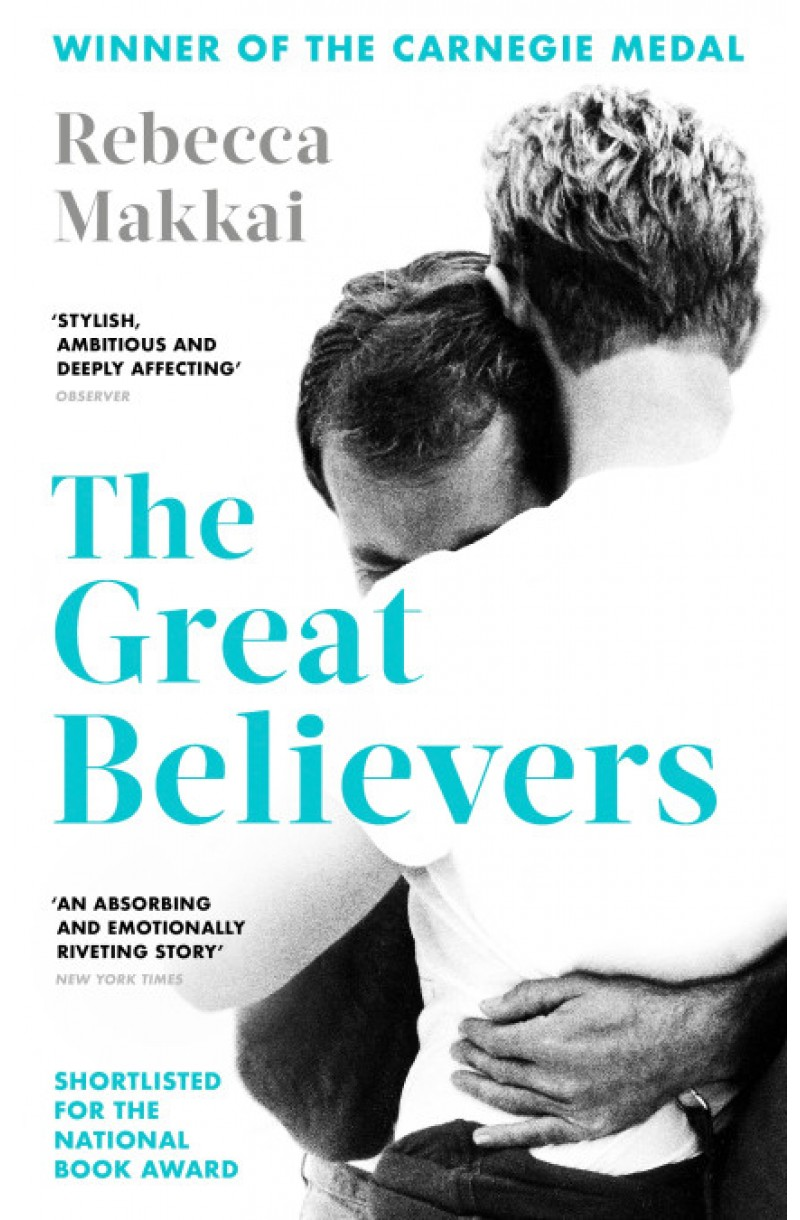 Great Believers (Winner of the Carnegie Medal, Finalist for the Pulitzer Prize)