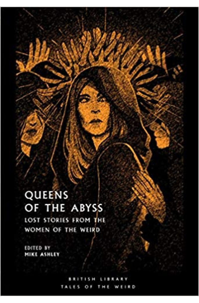 Queens of the Abyss: Lost Stories from the Women of the Weird (British Library Tales of the Weird)