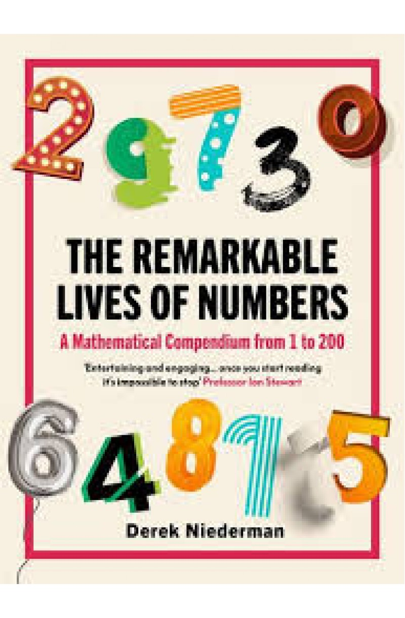 Remarkable Lives of Numbers: A Mathematical Compendium from 1 to 200