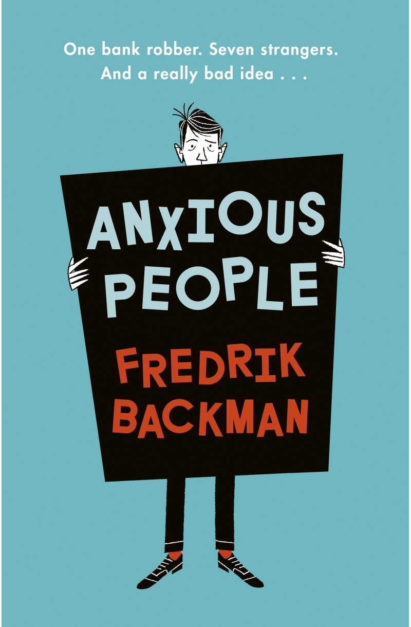 Anxious People: A funny, comforting and wise new novel from the bestselling author of A Man Called Ove – the perfect escapist treat! (format mare)
