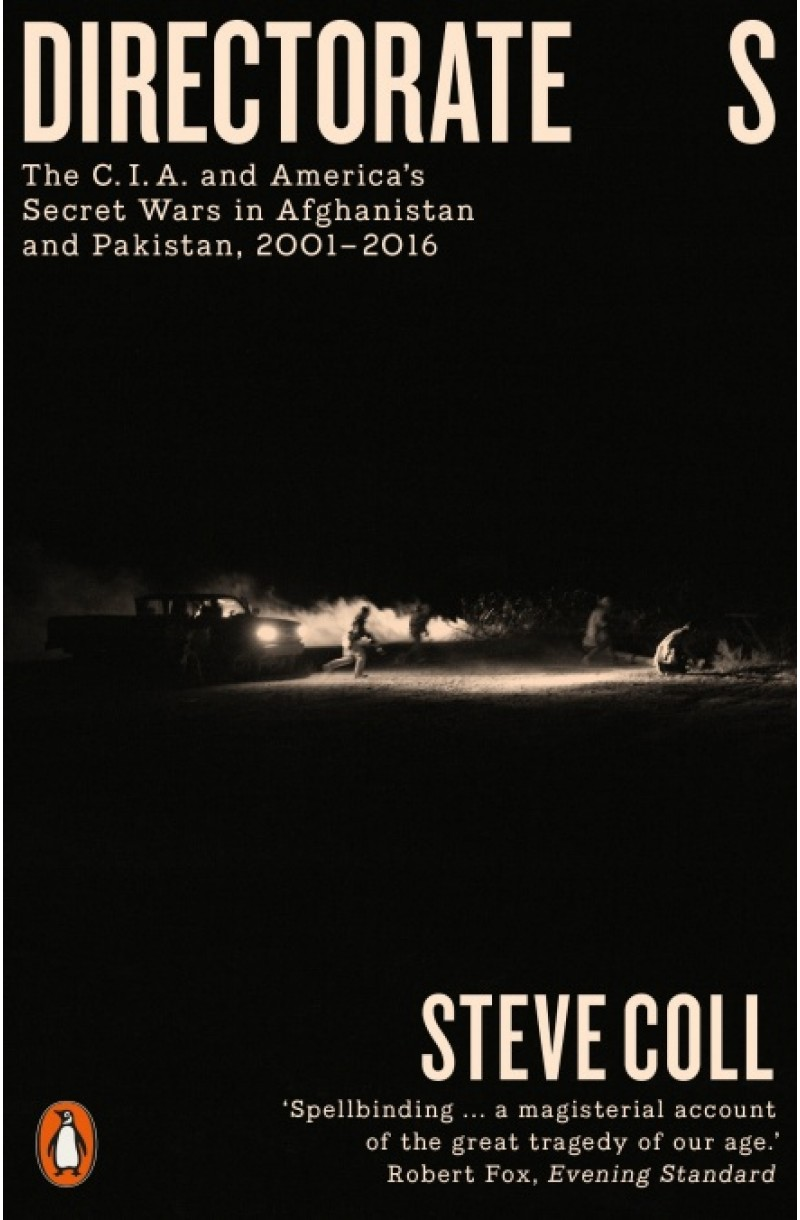 Directorate S: The C.I.A. and America's Secret Wars in Afghanistan and Pakistan, 2001-2016 (Winner of the the National Book Critics Circle Award for Non-Fiction)