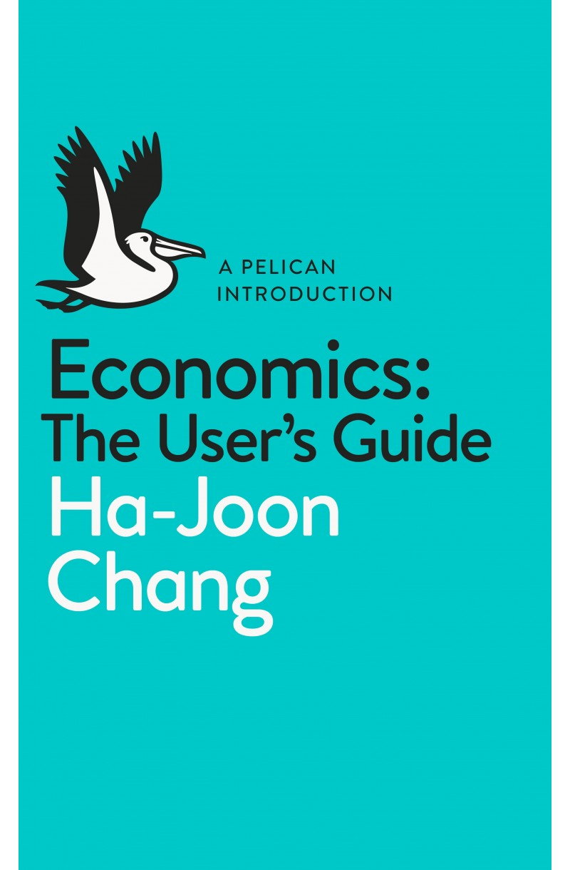 Economics: The Users Guide: A Pelican Introduction