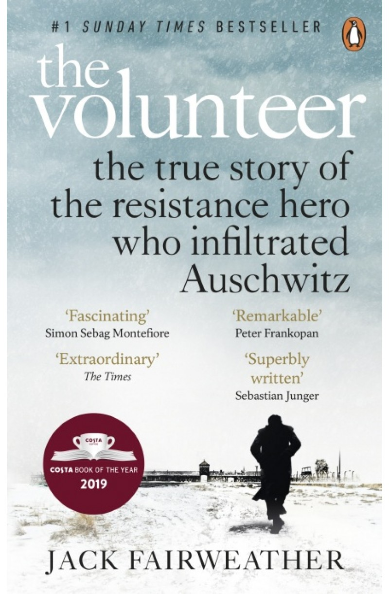 Volunteer: The True Story of the Resistance Hero who Infiltrated Auschwitz (Costa Book of the Year 2019)