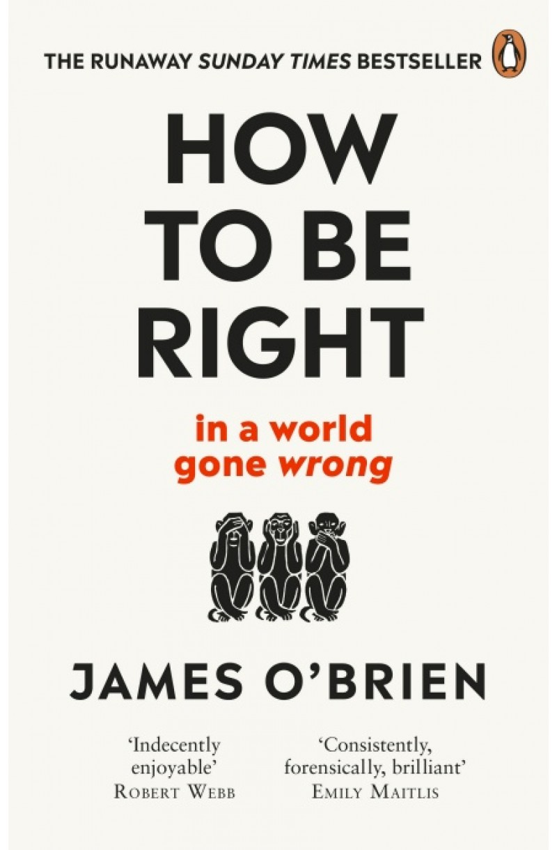 How to Be Right: ... in a world gone wrong (Winner of the Parliamentary Book Awards)