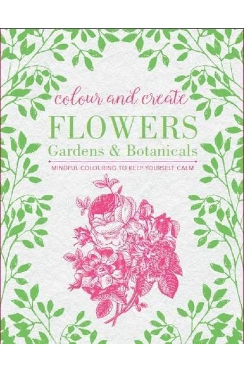 Colour and Create: Flowers, Gardens and Botanicals