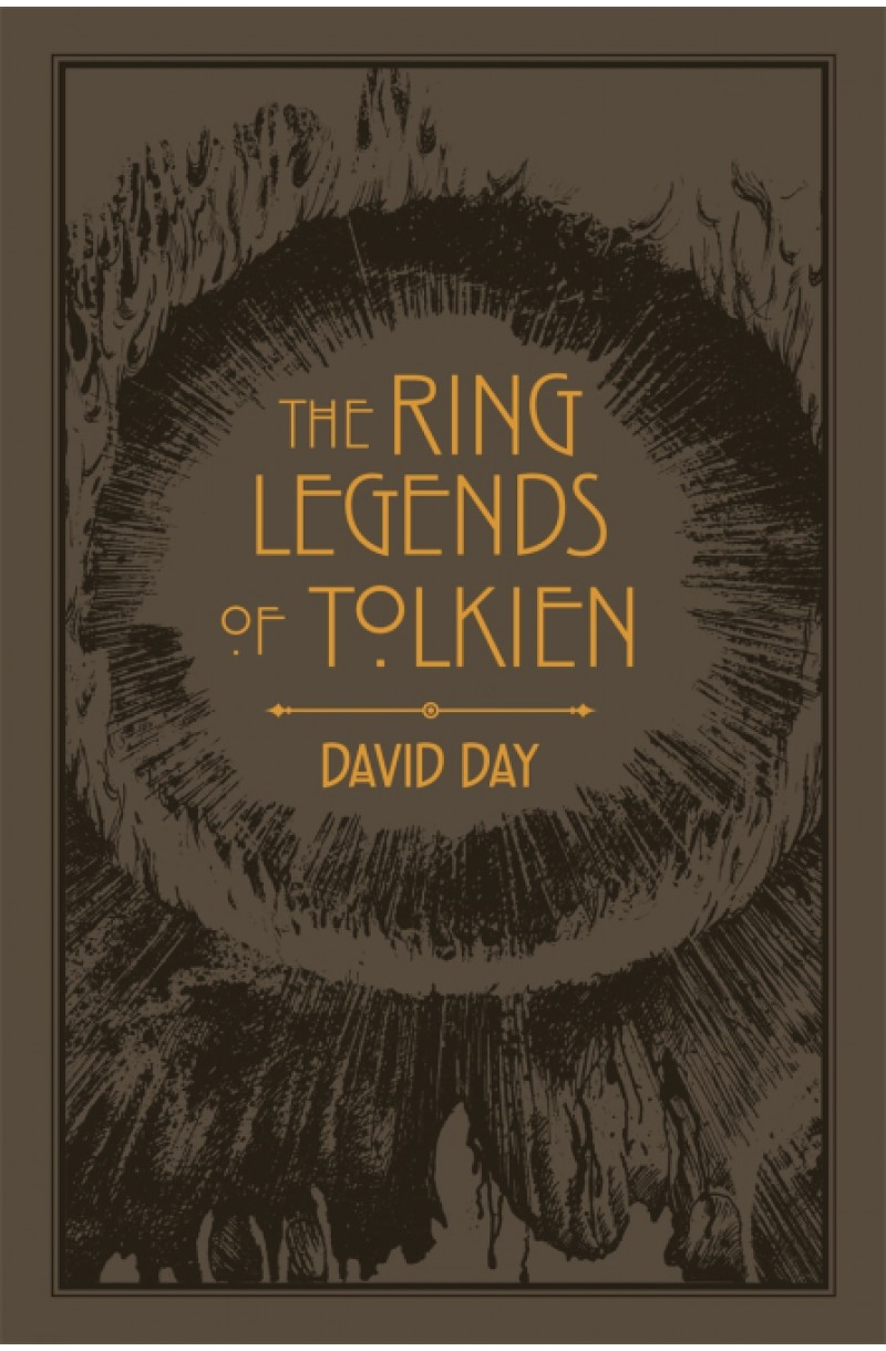 Ring Legends of Tolkien : An Illustrated Exploration of Rings in Tolkien's World, and the Sources that Inspired his Work from Myth, Literature and History